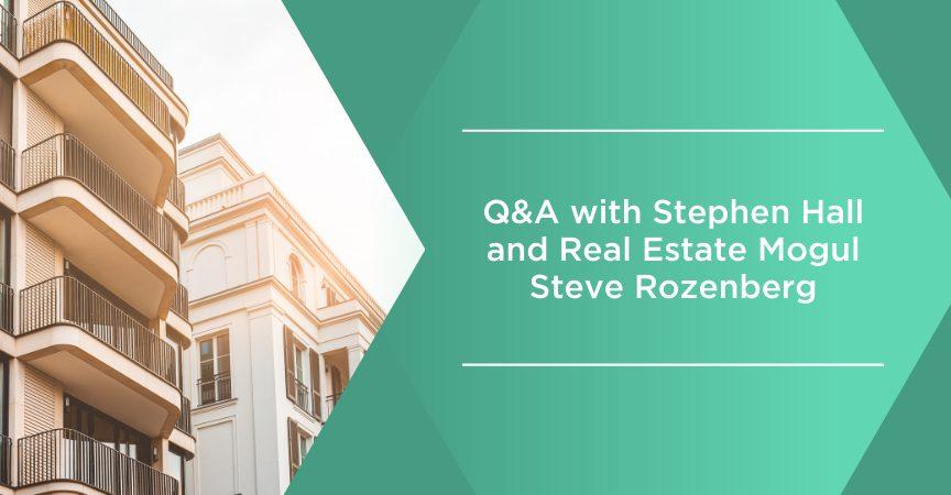 QA with stephen hall and real estate mogul steve rozenberg